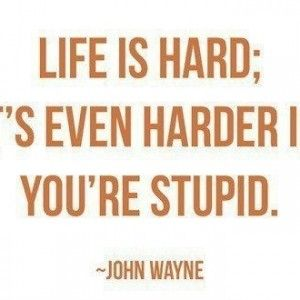 Funny Quotes About Life Being Tough Stupid Quotes Words Quotable Quotes