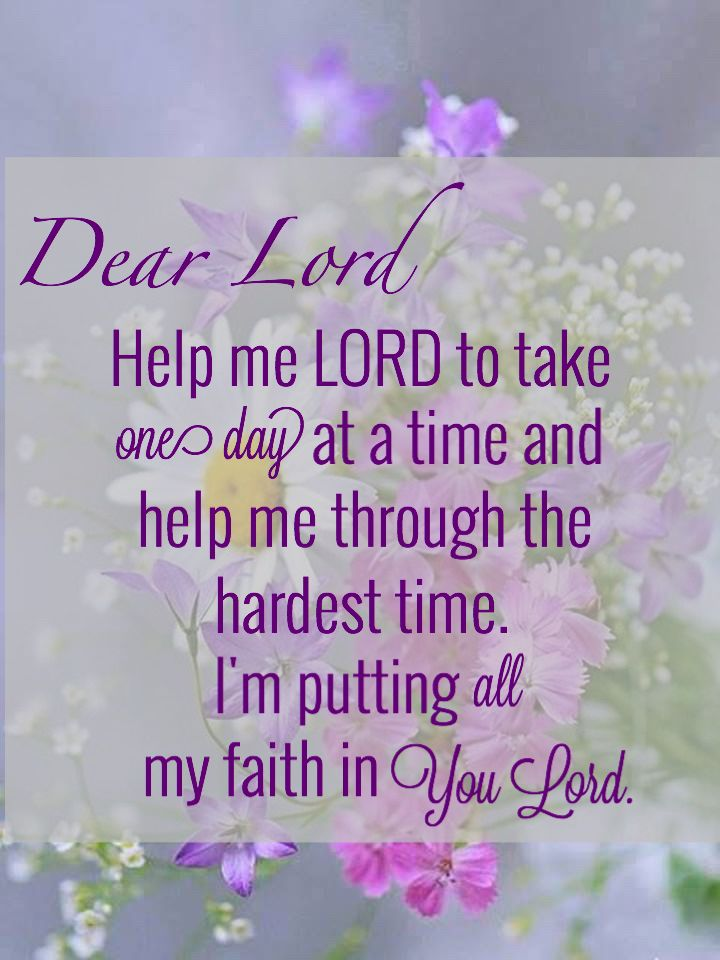 Dear Lord, help me LORD to take each day at a time and help me through the  hardest time. I'm put… | Jesus quotes inspirational, Inspirational prayers,  Faith in god