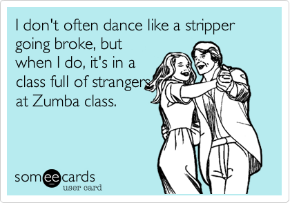 funny confession ecard i don t often dance like a stripper going