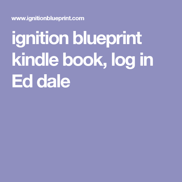 Ignition blueprint kindle book log in ed dale website blog ignition blueprint kindle book log in ed dale malvernweather Gallery