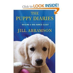 The Puppy Diaries Raising A Dog Named Scout Bargain Price
