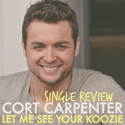 The Tennessee Life: SINGLE REVIEW: Let Me See Your Koozie // Cort Carp...