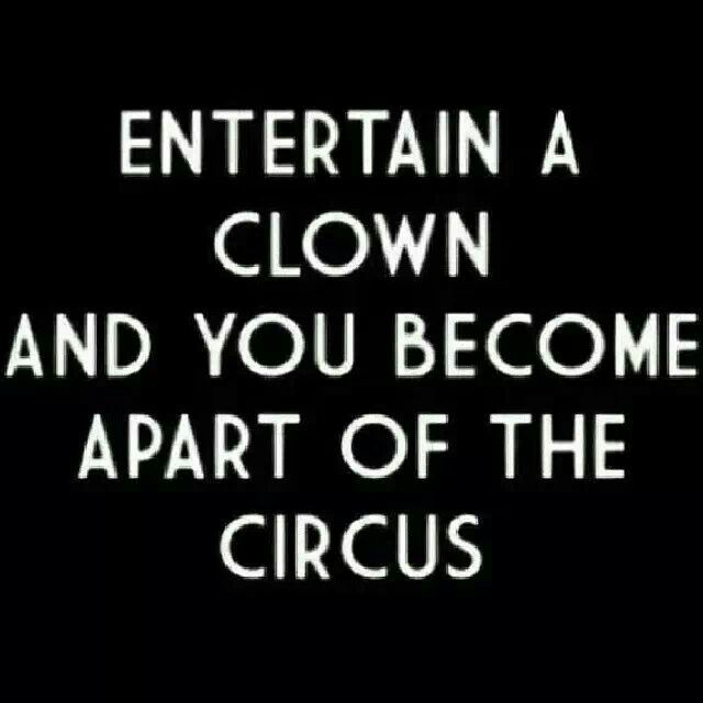 Entertain A Clown And You Become Apart Of The Circus