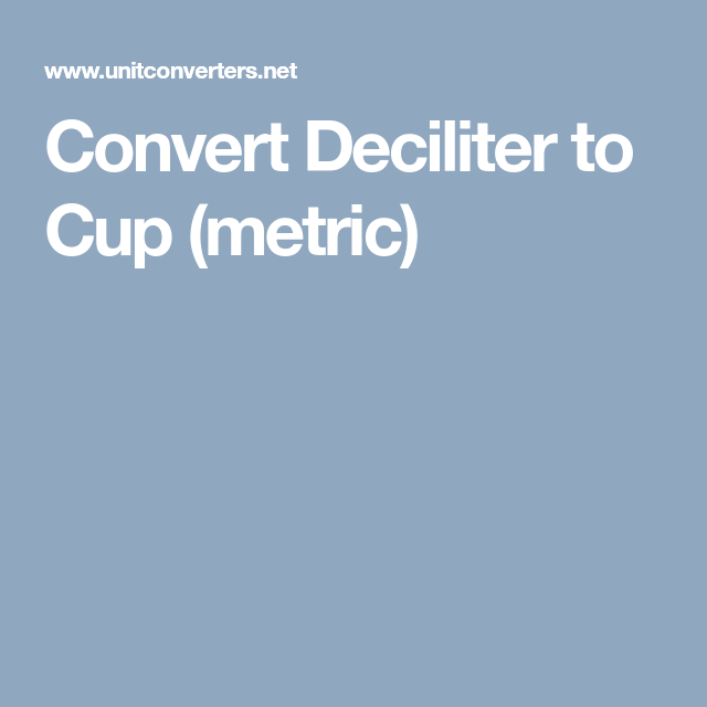 Convert Deciliter To Cup (metric)