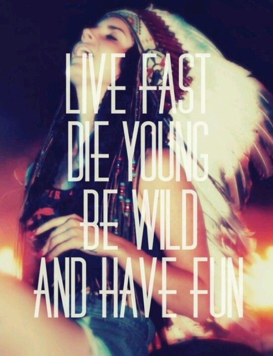 Live fast. Die young. Be wild. Have fun. | Lana del rey ...