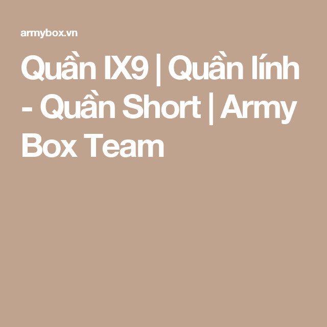 Quần IX9 | Quần lính - Quần Short | Army Box Team