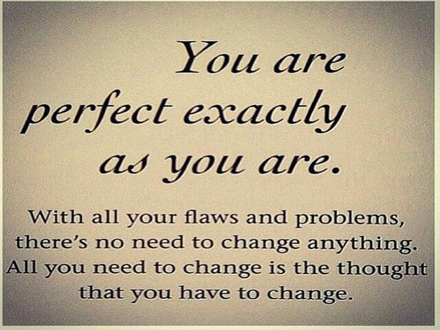 Ur Perfect Exactly The Way You Are Some Quotes Wisdom Quotes Thoughts Quotes