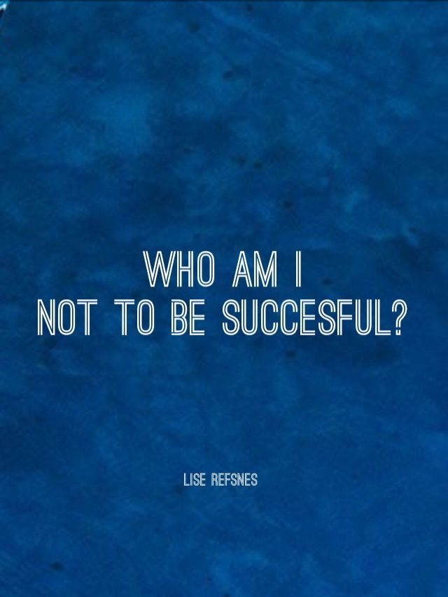 Who am I not to be succesful? Lise refsnes quote empowering question mindset affirmation lr money fame prosperity