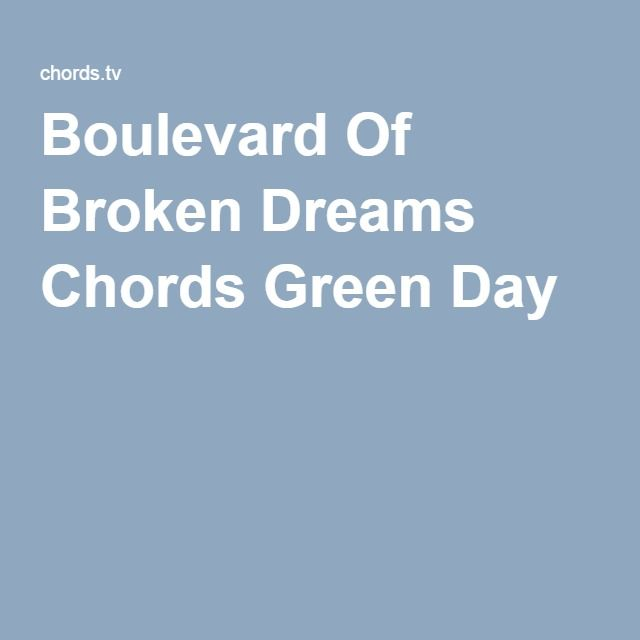 Boulevard Of Broken Dreams Chords Green Day | music <3 | Pinterest ...