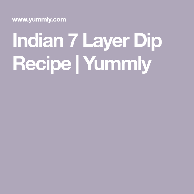 Indian 7 Layer Dip Recipe | Yummly