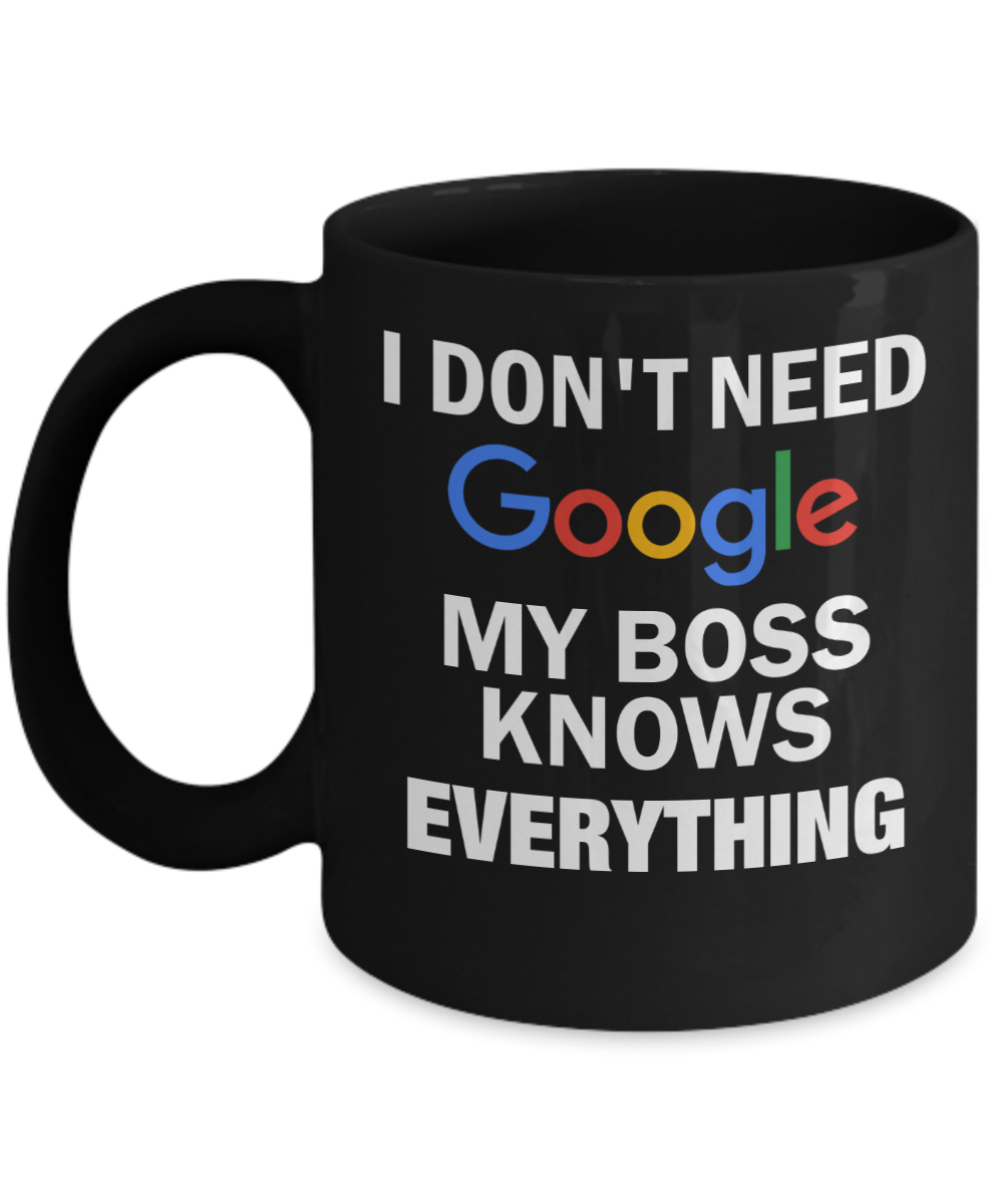 22ed6f44817 Gifts For Your Boss Male - Gifts For Him - 11 Oz Black Cup - I Dont Need  Google My Boss Knows Everything