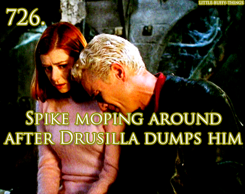"Spike-""Oh God!""  Buffy (annoyed) ""What now!"" Spike ""Why am I sober?"" (sobs)"