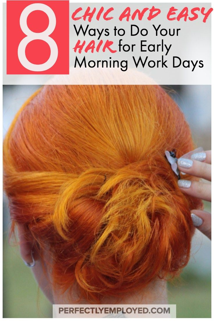 chic and easy ways to do your hair for early morning work days