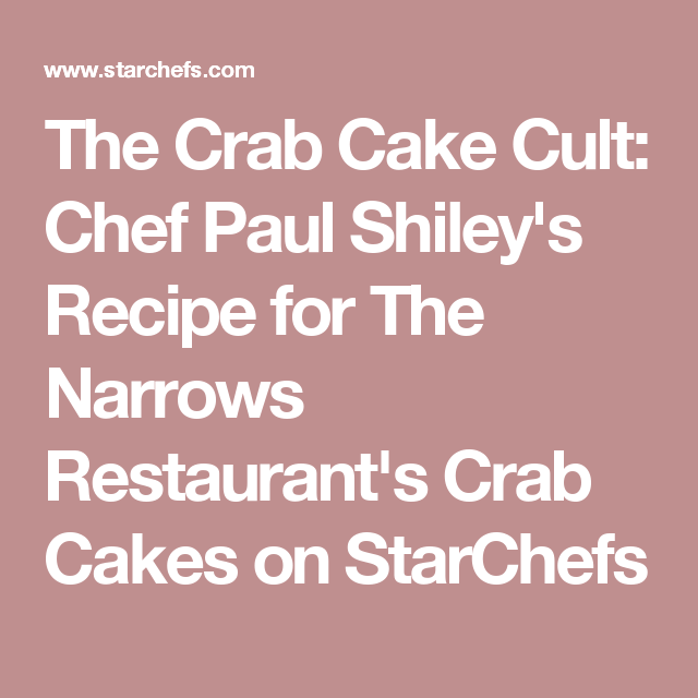 The Crab Cake Cult: Chef Paul Shiley's Recipe for The Narrows Restaurant's  Crab Cakes on StarChefs