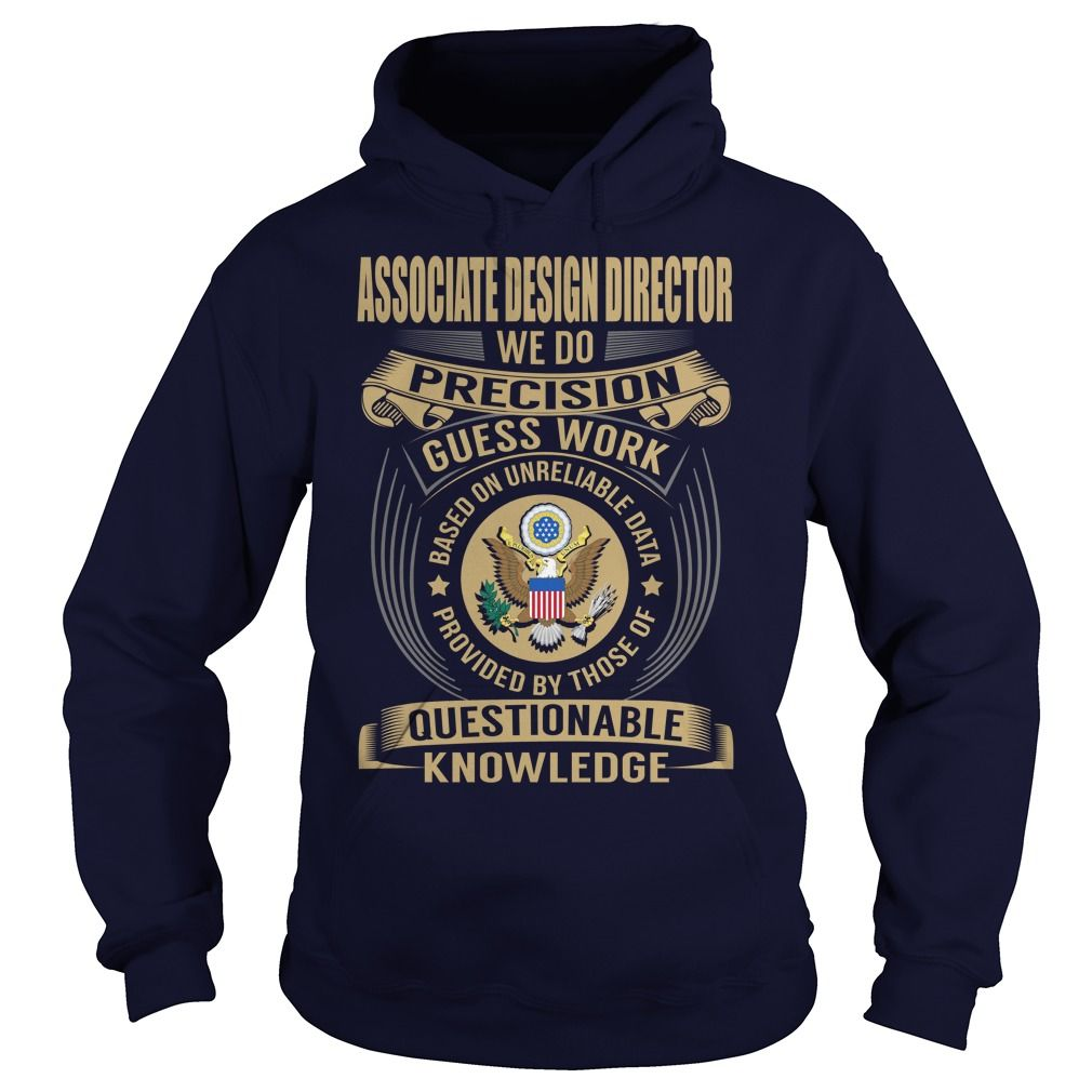 Associate Design Director We Do Precision Guess Work Knowledge T-Shirts, Hoodies. GET IT ==► https://www.sunfrog.com/Jobs/Associate-Design-Director--Job-Title-106916630-Navy-Blue-Hoodie.html?id=41382