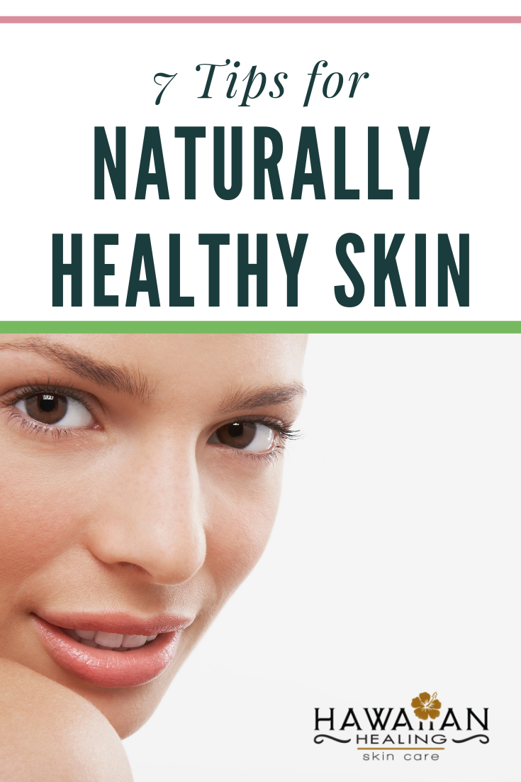 7 Tips For Naturally Healthy Skin Skin Healing Healthy Skin Natural Skin Care Routine