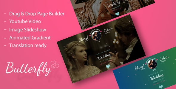 Butterfly - A Wedding WordPress Theme Butterfly is a DRAG and DROP Responsive Wedding Theme. It has unique design with amazing unseen features for couples who want to build their dream wedding website.
