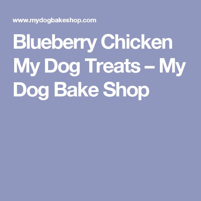Blueberry Chicken My Dog Treats                         – My Dog Bake Shop