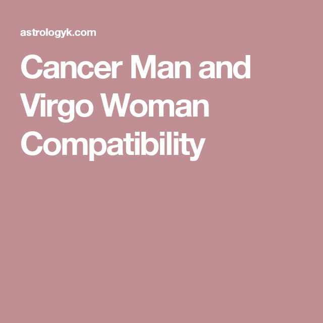 dating a cancer man virgo woman When cancer and virgo get together cancer man - information and insights on the cancer man cancer woman - information and insights on the cancer woman.