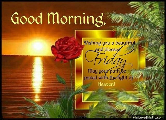 Good Morning Have A Beautiful And Blessed Friday Friday