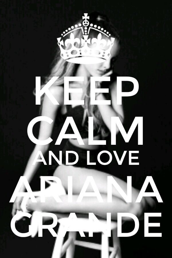 keep calm and love ariana grande my create ariana is queen