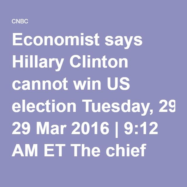 Economist says Hillary Clinton cannot win US election Tuesday, 29 Mar 2016 | 9:12 AM ET The chief economist at Saxo Bank believes the 'social contract' is broken.