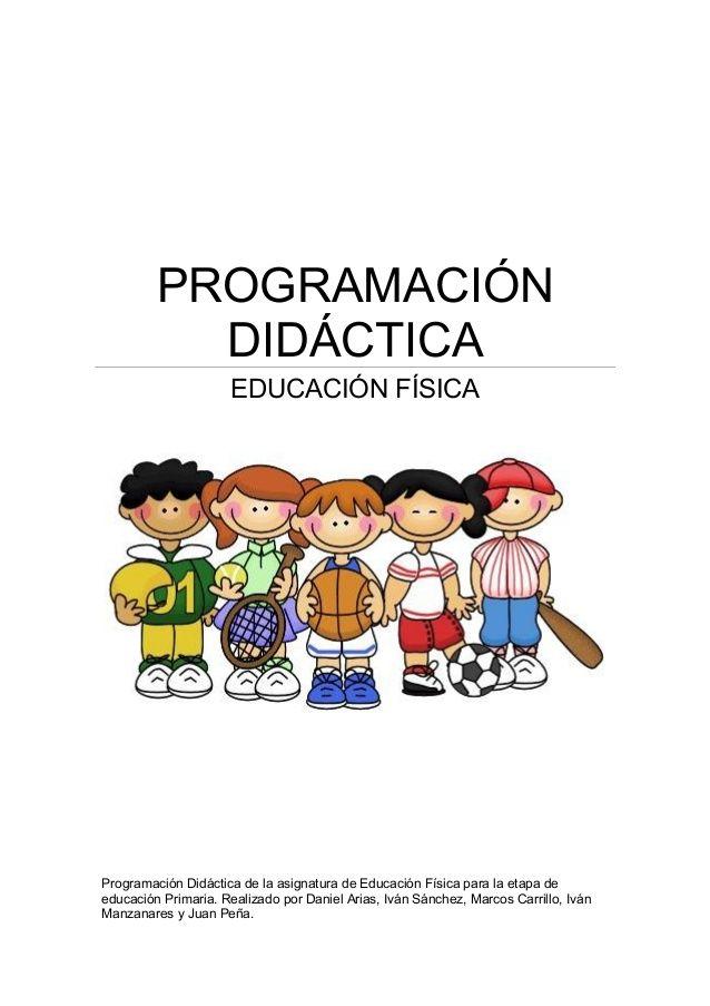 Programacion Didactica Educacion Fisica Programacion Didactica De La Asignatura De Educacion Fisica Para La Etapa Pe Activities Education Physical Education