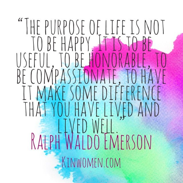 The Purpose Of Life Is Not To Be Happy It Is To Be Useful