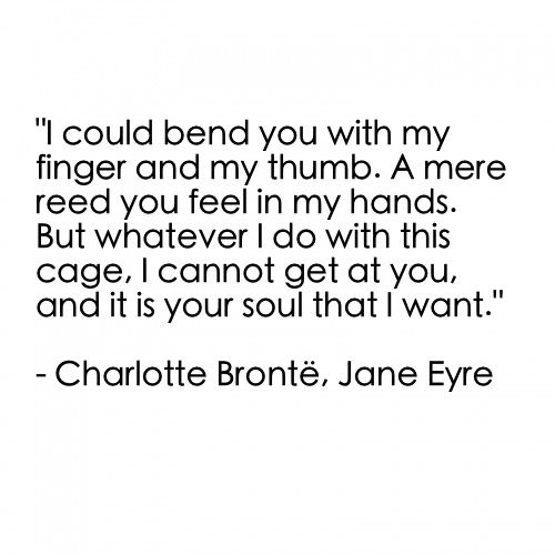 Rochester: Who would care? Jane Eyre: I would