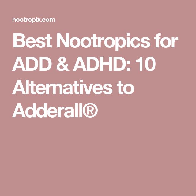 Best Nootropics For Add Adhd 10 Alternatives To Adderall Adhd