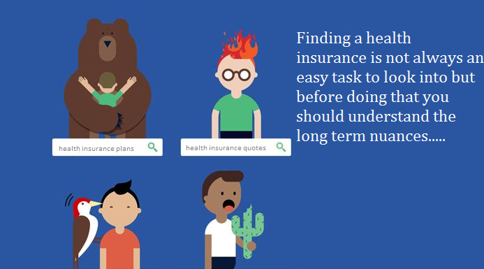 finding a health insurance is not always an easy task, and