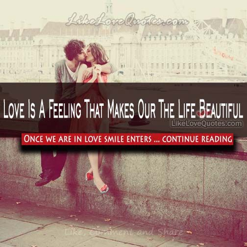 Love Is A Feeling That Makes Our The Life Beautiful