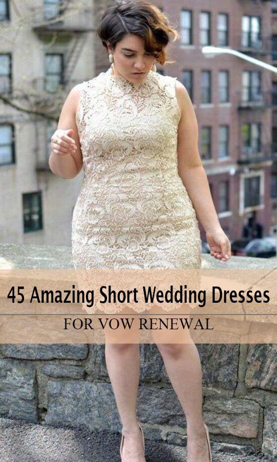 45 Amazing Short Wedding Dress For Vow Renewal | Short wedding ...