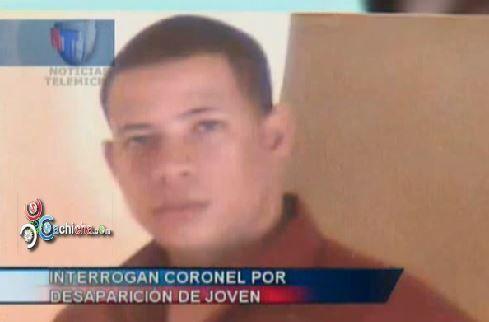 Interrogan Coronel De Cuartel Desde El Que Desapareció Joven Hace Más De Tres Meses #Video