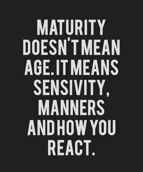 Maturity Means Life Quote Quotes To Live By Quotes Life