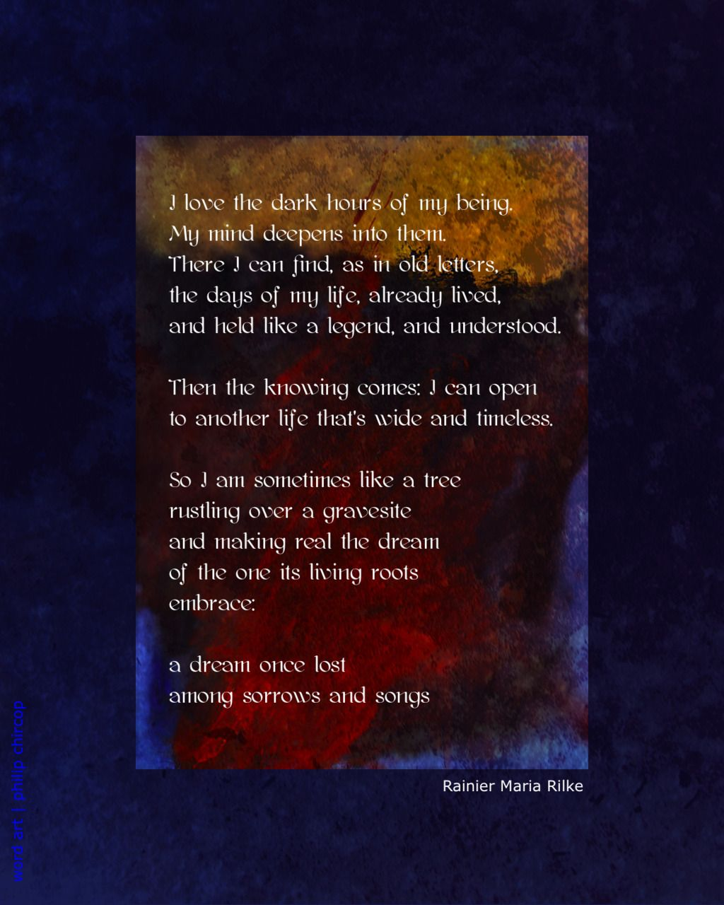 THE DARK HOURS OF OUR BEING Here is a poem by Rainer Marie Rilke The