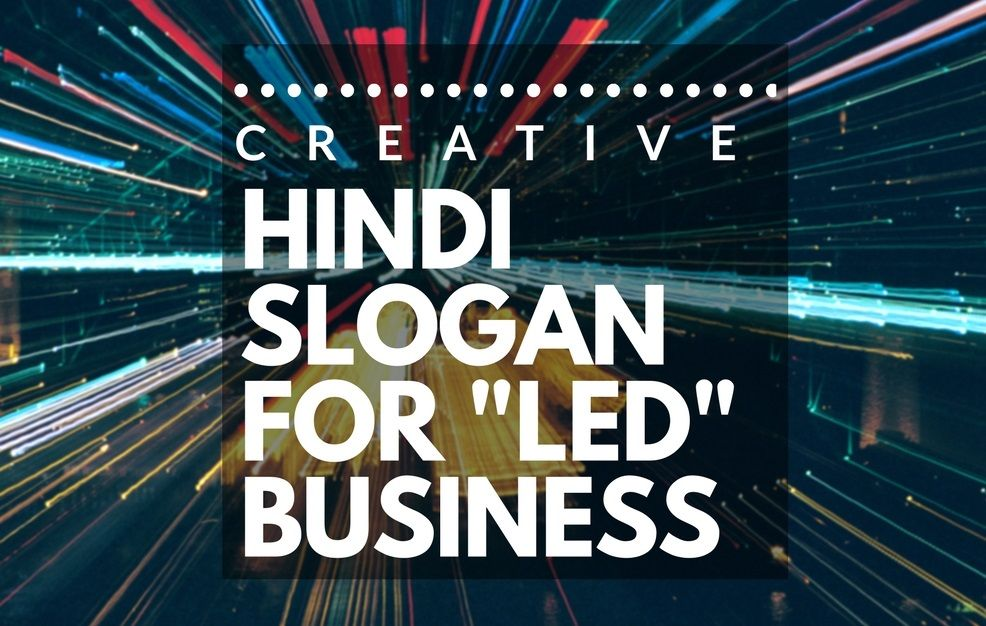 36 Catchy Hindi Slogan For LED Business Business slogans