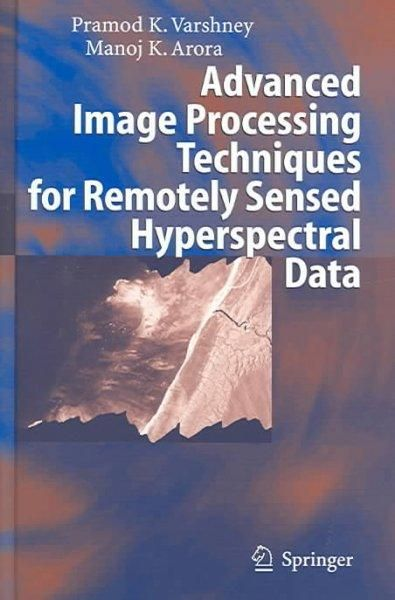 The First Of Its Kind This Book Reviews Image Processing Tools And Techniques Including Independent Component Analysis Mutua Image Processing Earth Science Books