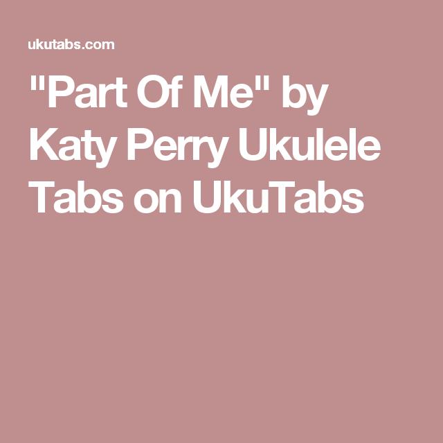 Part Of Me By Katy Perry Ukulele Tabs On Ukutabs Ukulele