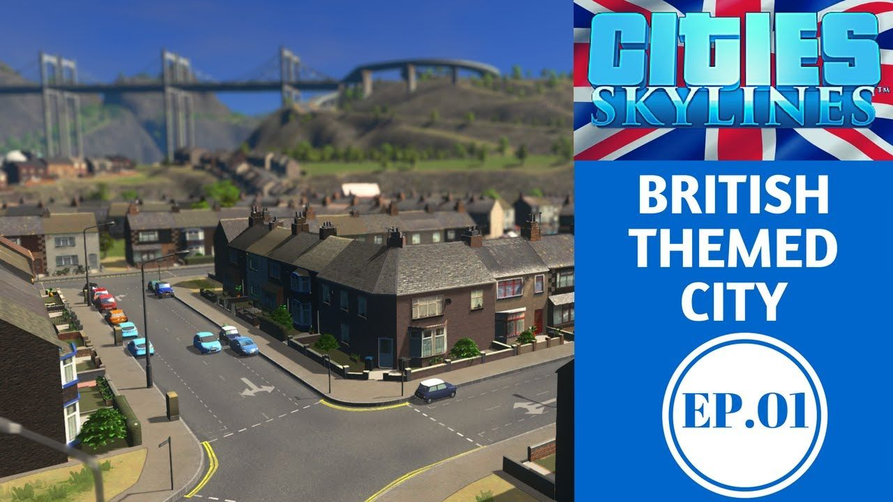 Cities Skylines British Themed Ep 1 Humble Start Cities Skylines British Themed With Babyhead Gaming And We Are Back With A New Seas City Skyline City Skyline