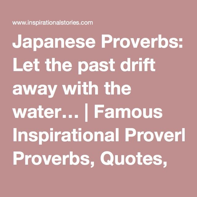 Japanese Proverbs Let The Past Drift Away With The Water Famous Mesmerizing Inspirational Proverbs
