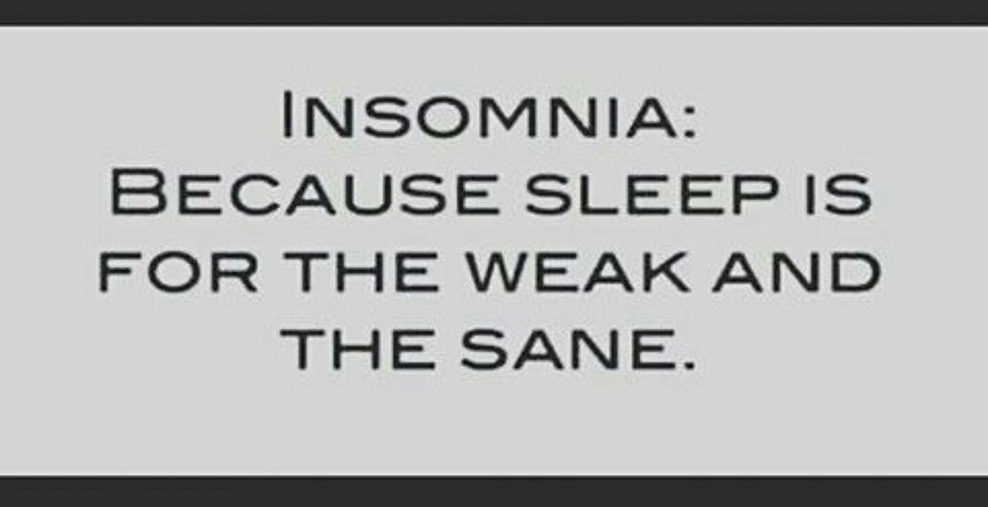 Sleep Is For The Weak And The Sane No Sleep Pinterest Insomnia