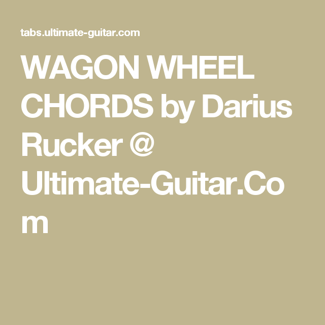 WAGON WHEEL CHORDS by Darius Rucker @ Ultimate-Guitar.Com | Music ...