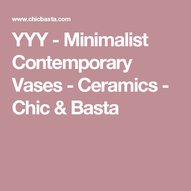YYY - Minimalist Contemporary Vases - Ceramics - Chic & Basta