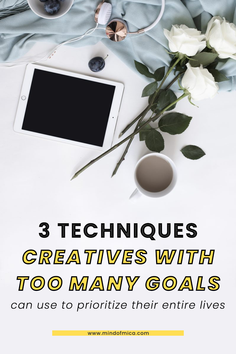 3 Techniques Creatives with Too Many Goals Can Use to Prioritize Their Entire Lives #examplesofgoals