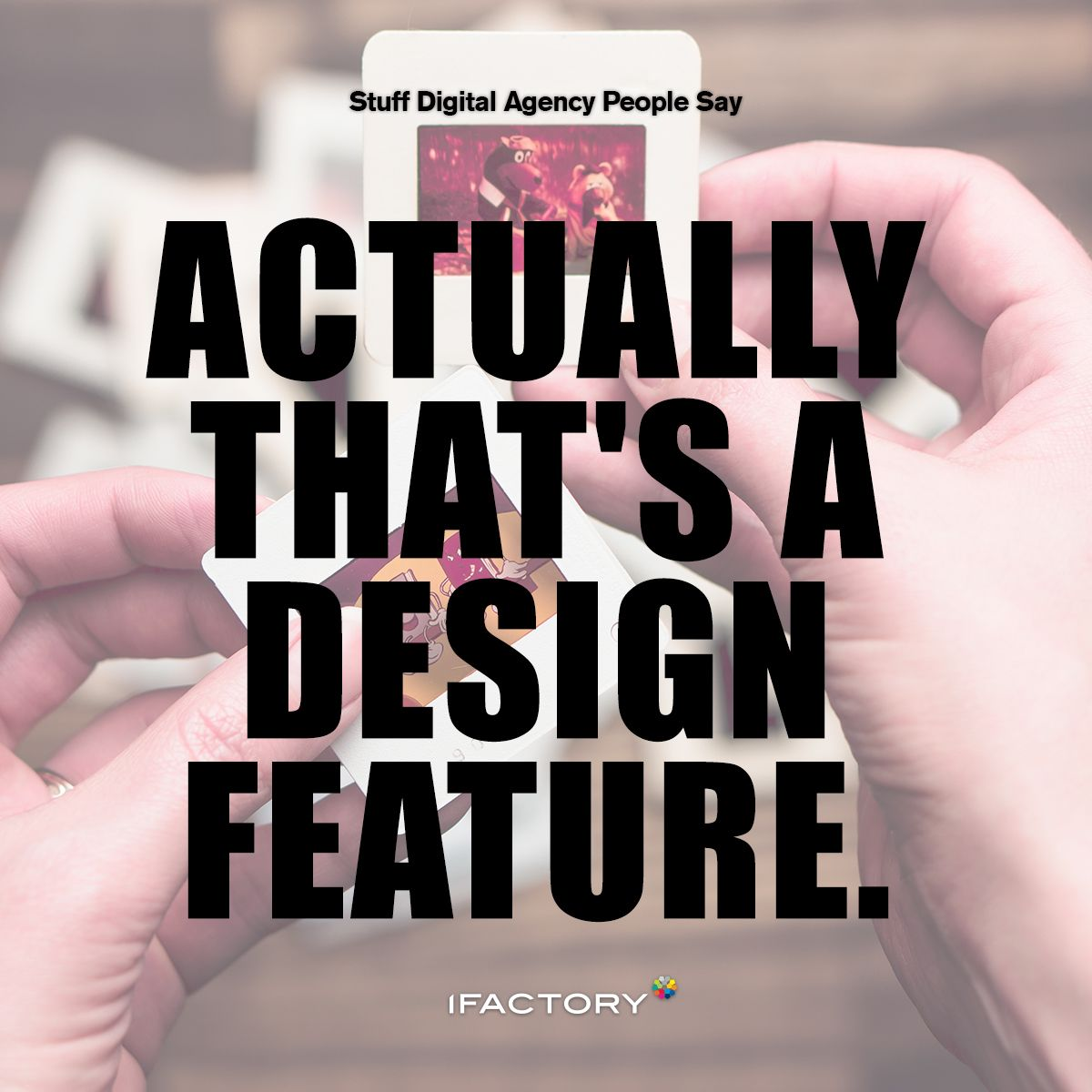 Actually that's a design feature  #stuffdigitalagencypeoplesay