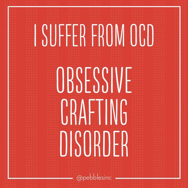 Obsessive Quotes Motivational: I Suffer From OCD - Obsessive Crafting Disorder