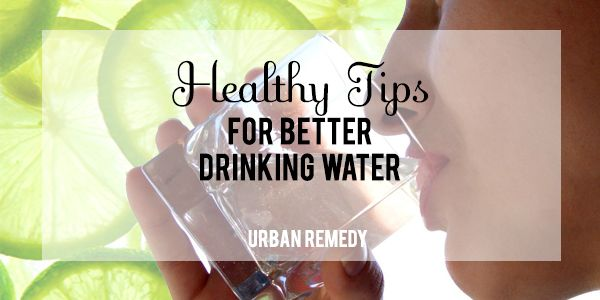 5 healthy tips for better drinking water. Whoa, #2!