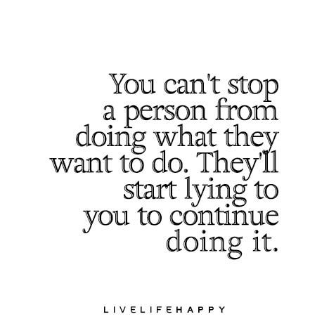 You Cant Stop A Person From Doing What They Want To Do Theyll