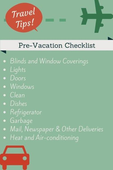 Pre-Vacation Checklist: Tips on how to leave your house to ensure safe and pleasant return home.